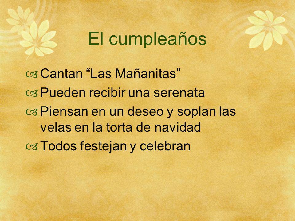 El cumpleaños Cantan Las Mañanitas Pueden recibir una serenata Piensan en un deseo y soplan las velas en la torta de navidad Todos festejan y celebran