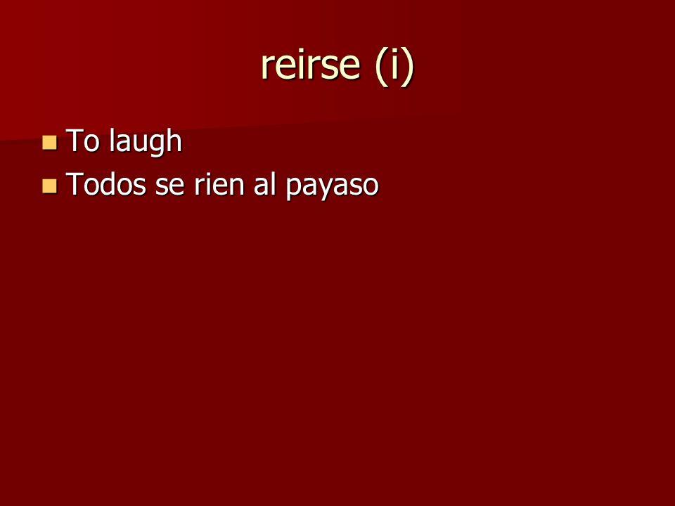 sonreirse (i) To smile To smile Se sonrien durante la pelicula Se sonrien durante la pelicula