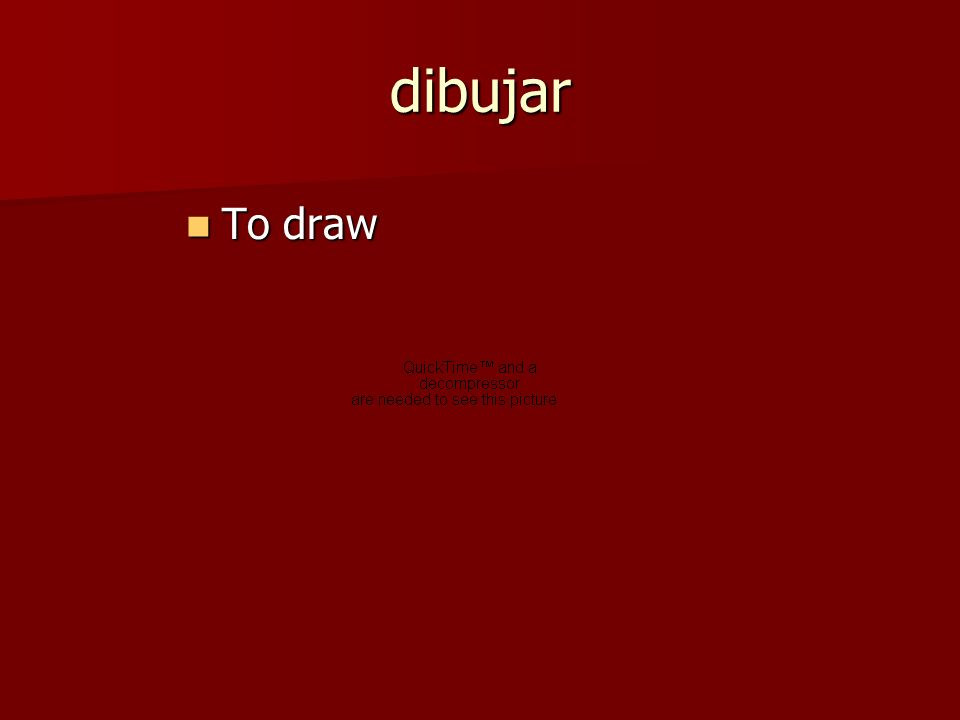 dibujar To draw To draw