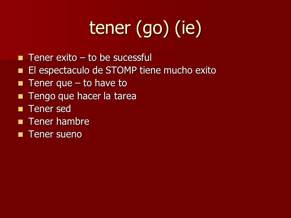 entender (ie) To understand To understand