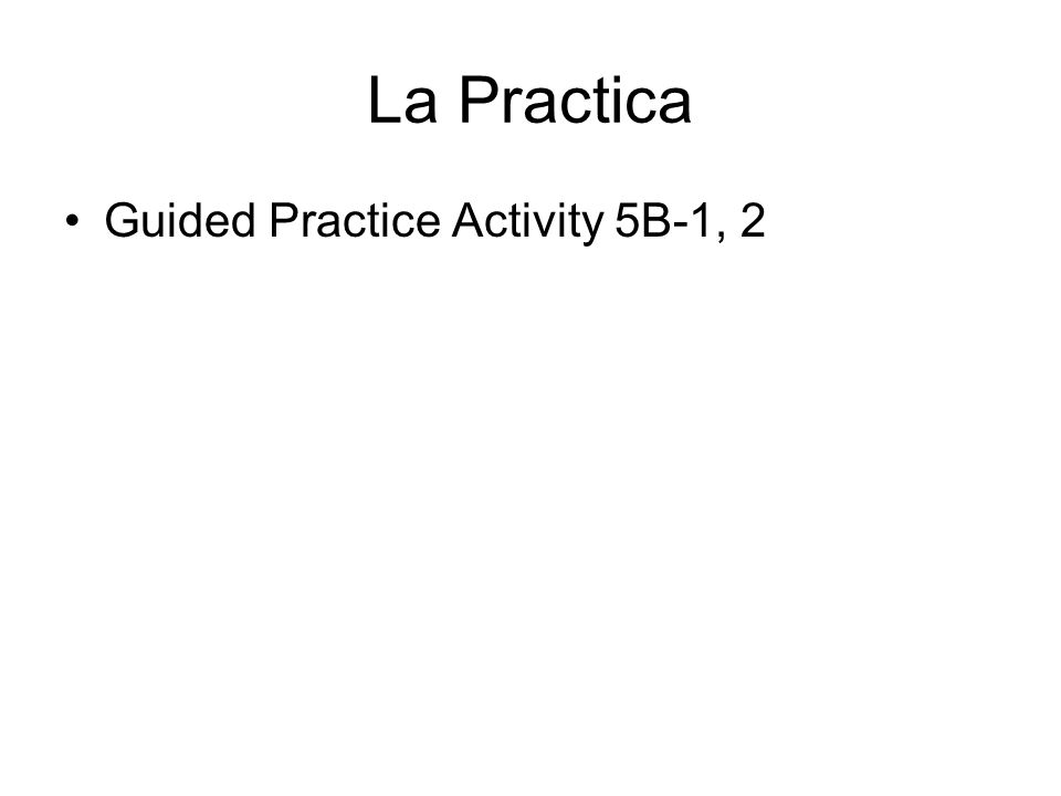 La Practica Guided Practice Activity 5B-1, 2