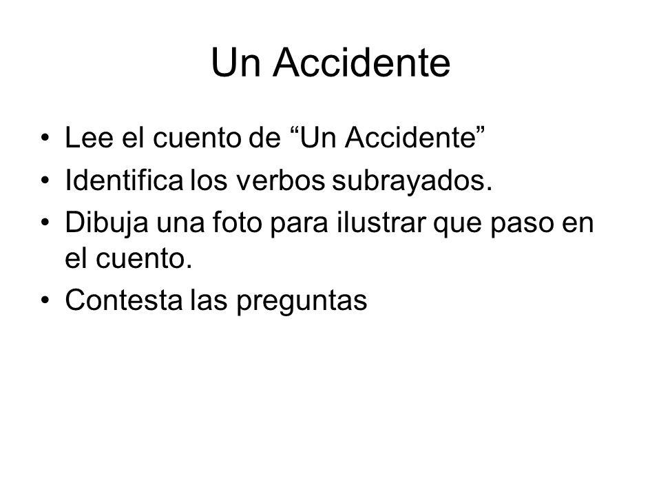Una Accidente El martes, yo tuve un accidente horrible.