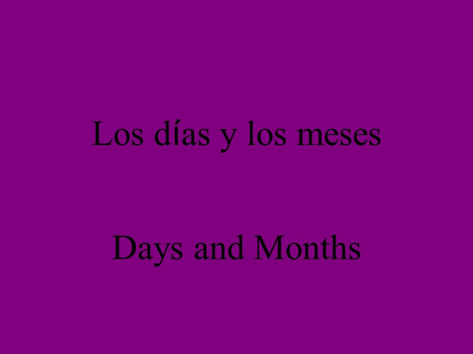 Los d í as y los meses Days and Months