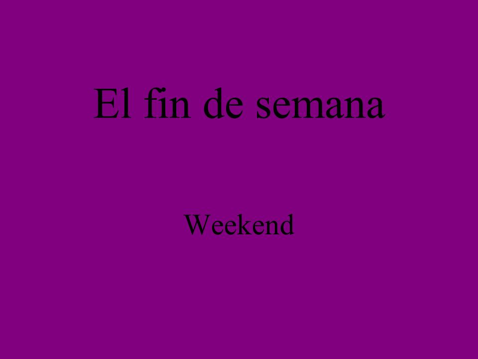 El fin de semana Weekend