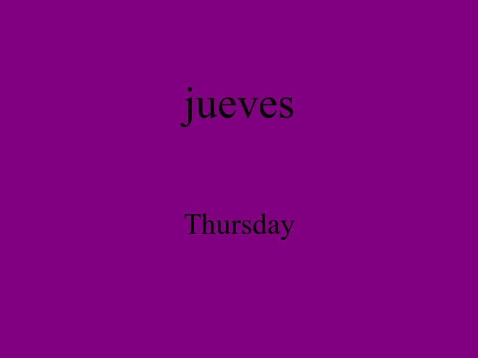 jueves Thursday