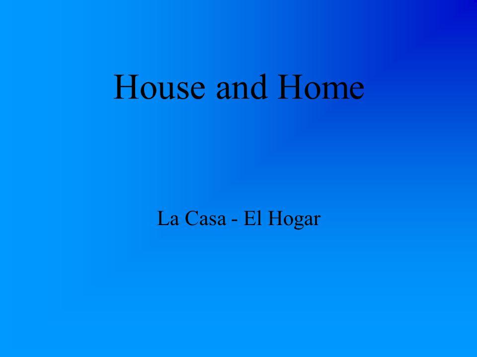 House and Home La Casa - El Hogar