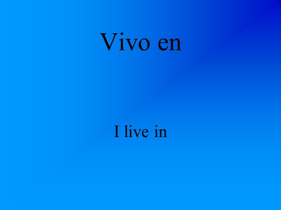 ¿D ó nde vives? Where do you live?