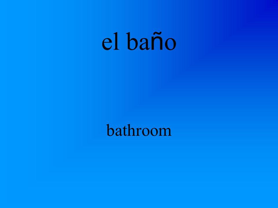 el ba ñ o bathroom