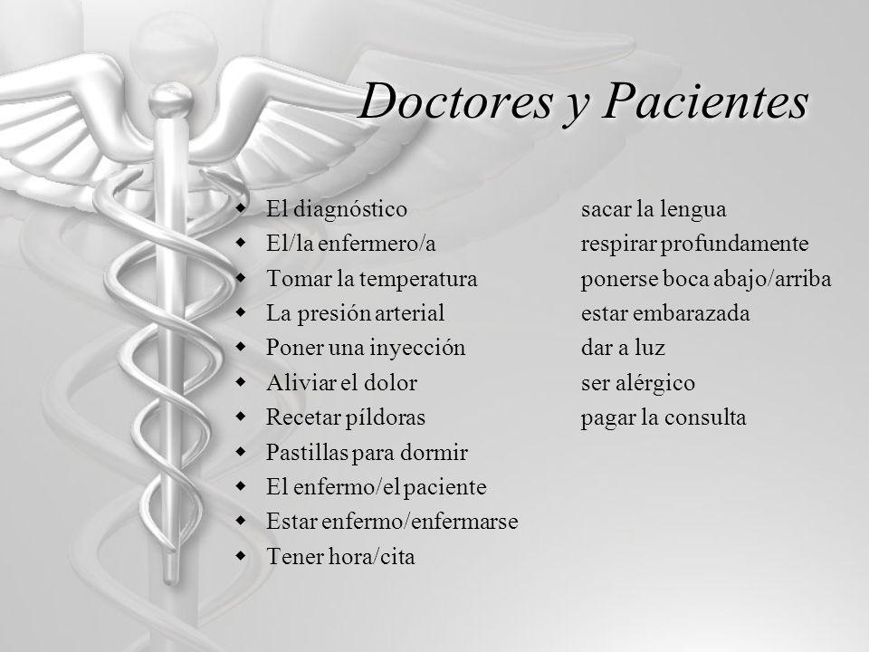 Doctores y Pacientes El diagnósticosacar la lengua El/la enfermero/arespirar profundamente Tomar la temperaturaponerse boca abajo/arriba La presión ar