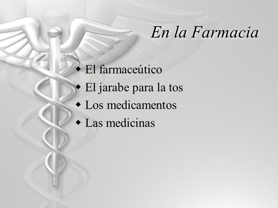 En la Farmacia El farmaceútico El jarabe para la tos Los medicamentos Las medicinas