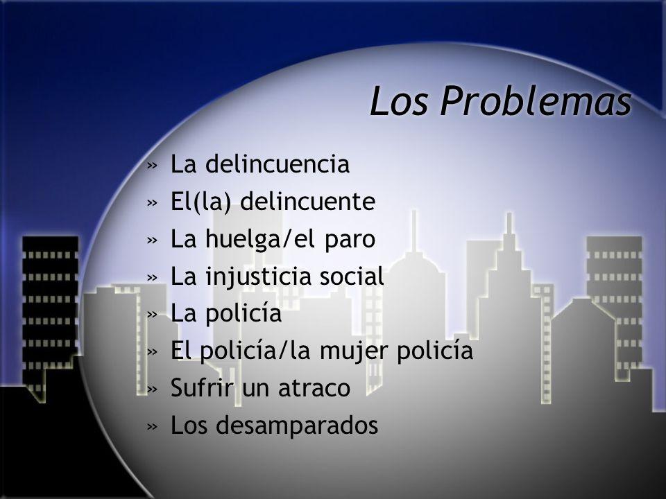 Los Problemas »La delincuencia »El(la) delincuente »La huelga/el paro »La injusticia social »La policía »El policía/la mujer policía »Sufrir un atraco »Los desamparados