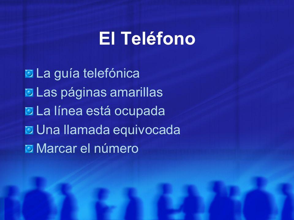 El Teléfono La guía telefónica Las páginas amarillas La línea está ocupada Una llamada equivocada Marcar el número