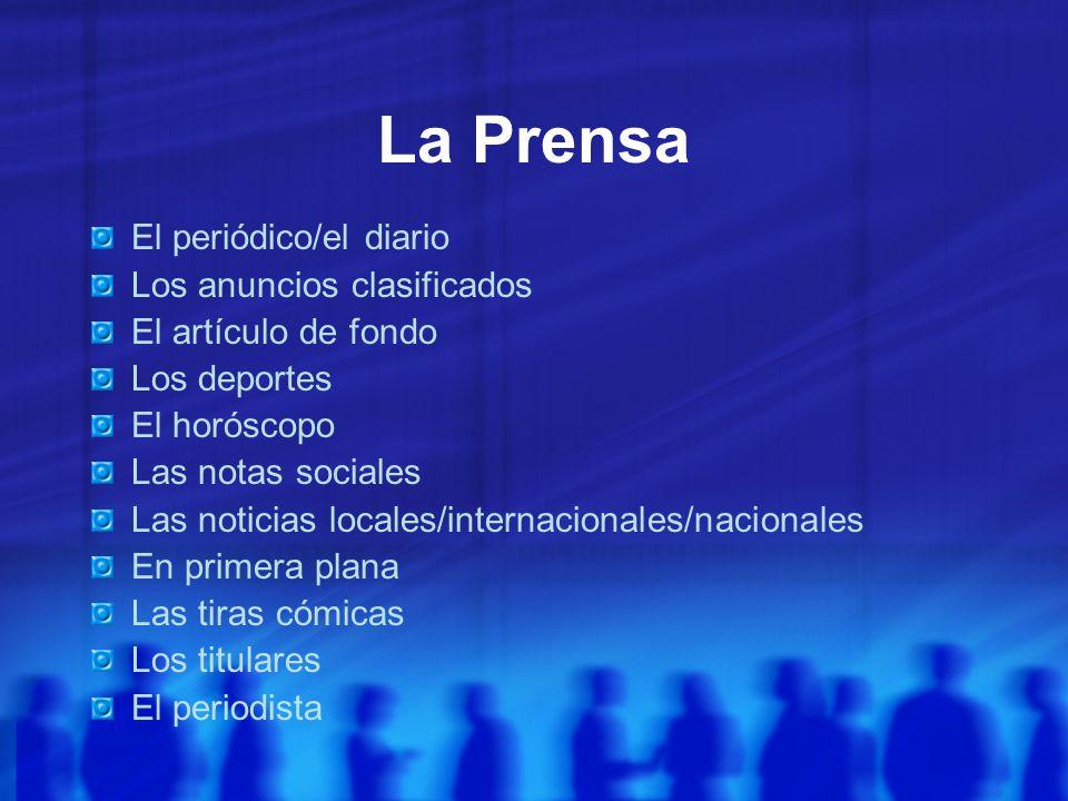 La Prensa El periódico/el diario Los anuncios clasificados El artículo de fondo Los deportes El horóscopo Las notas sociales Las noticias locales/inte