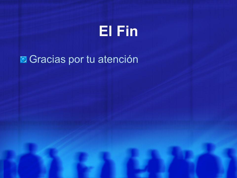 El Fin Gracias por tu atención