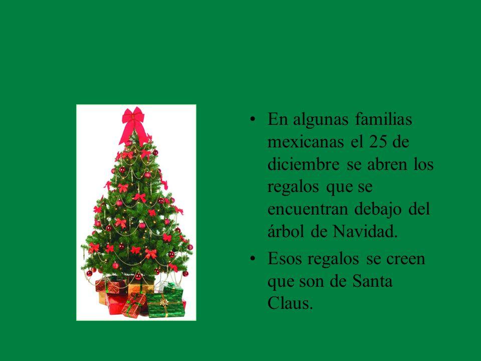 En algunas familias mexicanas el 25 de diciembre se abren los regalos que se encuentran debajo del árbol de Navidad. Esos regalos se creen que son de