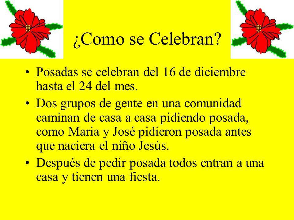 ¿Como se Celebran? Posadas se celebran del 16 de diciembre hasta el 24 del mes. Dos grupos de gente en una comunidad caminan de casa a casa pidiendo p