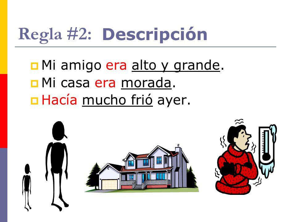 Regla #2: Mi amigo era alto y grande. Mi casa era morada. Hacía mucho frió ayer. Descripción