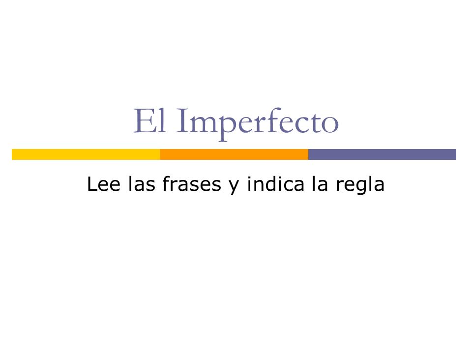 El Imperfecto Lee las frases y indica la regla