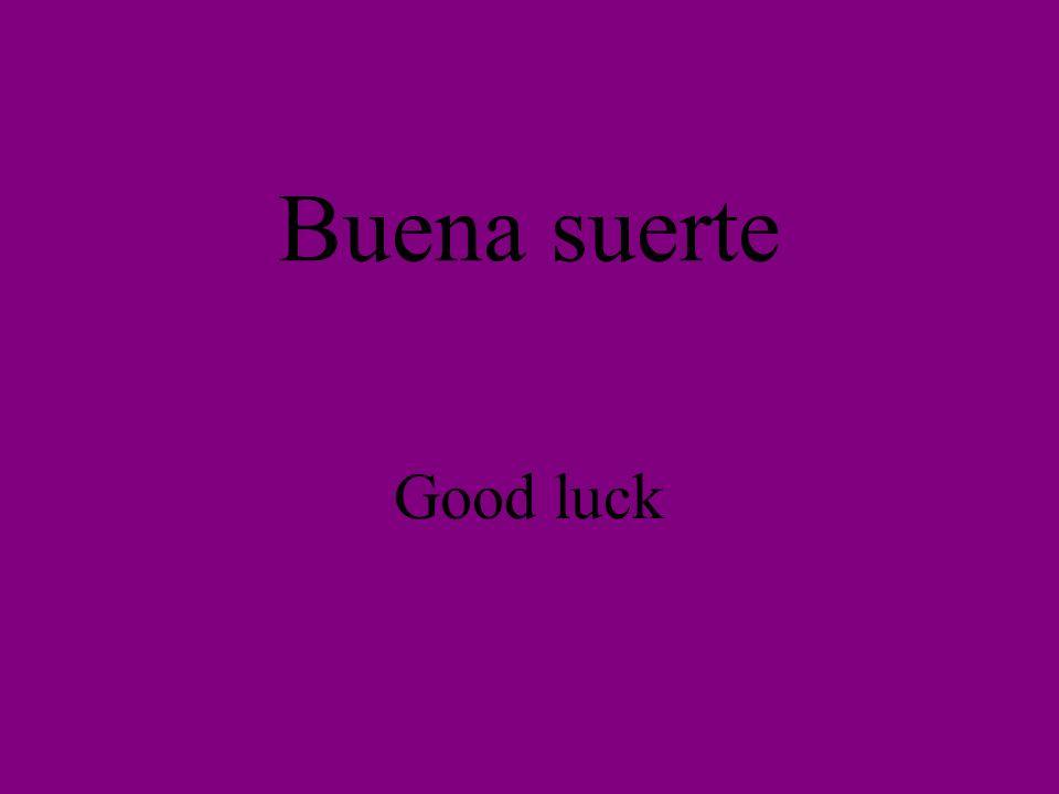 Buena suerte Good luck