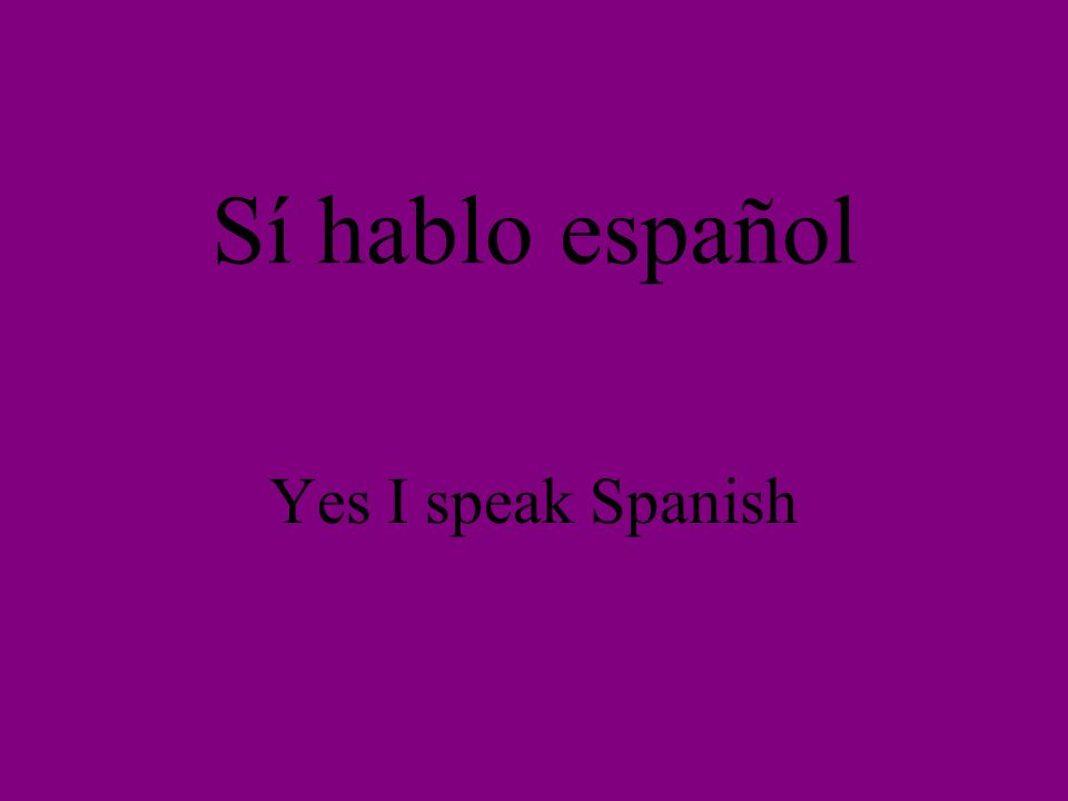 Sí hablo español Yes I speak Spanish