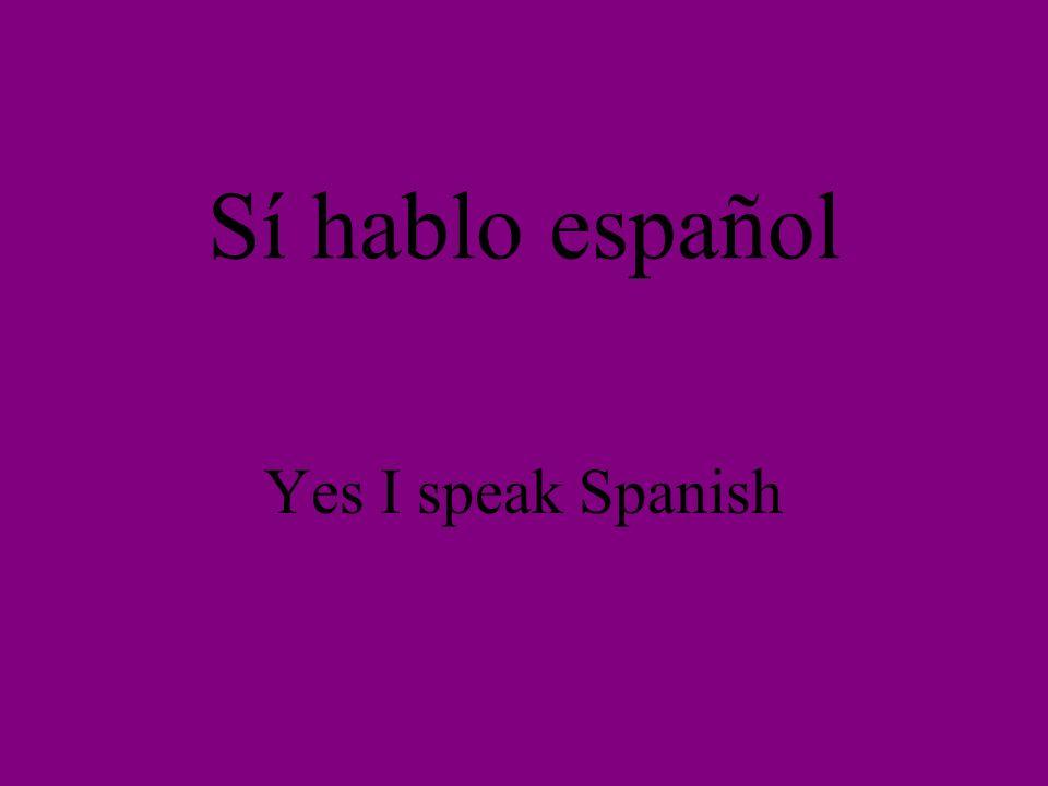 Sí hablo español Yes I speak Spanish