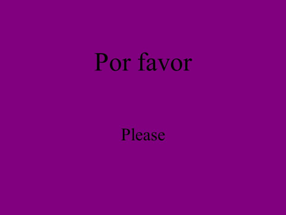 Por favor Please