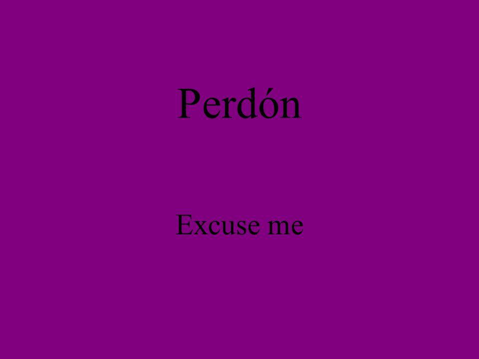 Perdón Excuse me