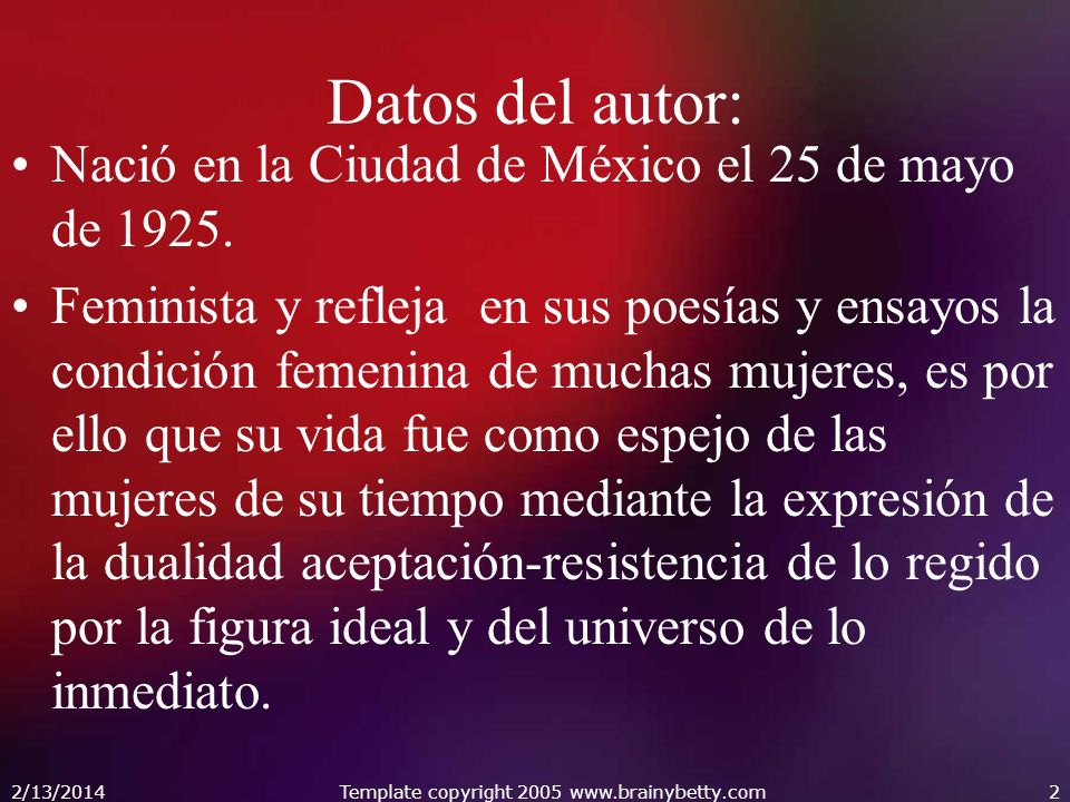 2/13/2014Template copyright 2005 www.brainybetty.com2 Datos del autor: Nació en la Ciudad de México el 25 de mayo de 1925. Feminista y refleja en sus