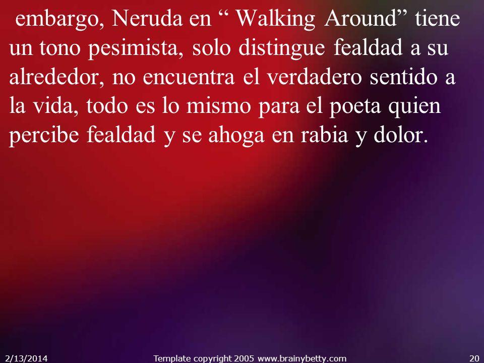 embargo, Neruda en Walking Around tiene un tono pesimista, solo distingue fealdad a su alrededor, no encuentra el verdadero sentido a la vida, todo es