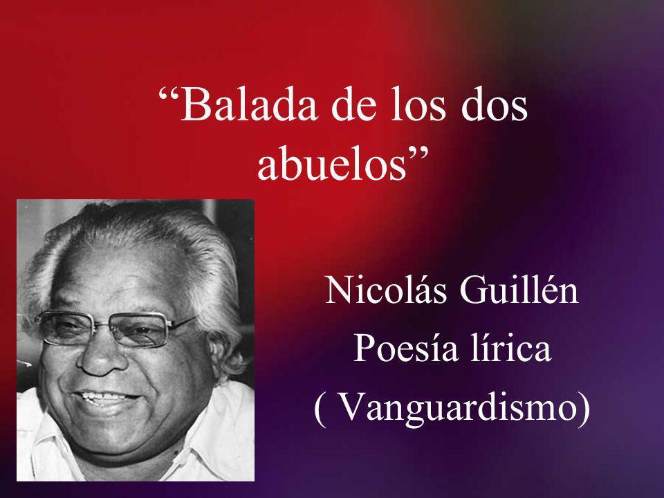 Balada de los dos abuelos Nicolás Guillén Poesía lírica ( Vanguardismo)