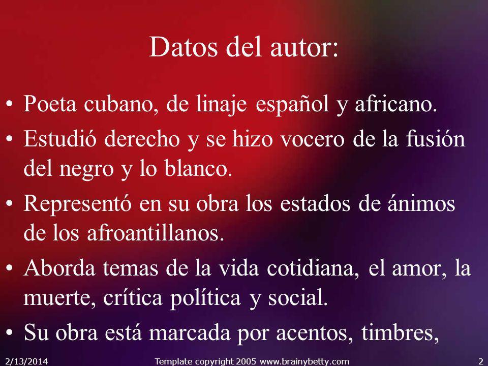 2/13/2014Template copyright 2005 www.brainybetty.com2 Datos del autor: Poeta cubano, de linaje español y africano. Estudió derecho y se hizo vocero de