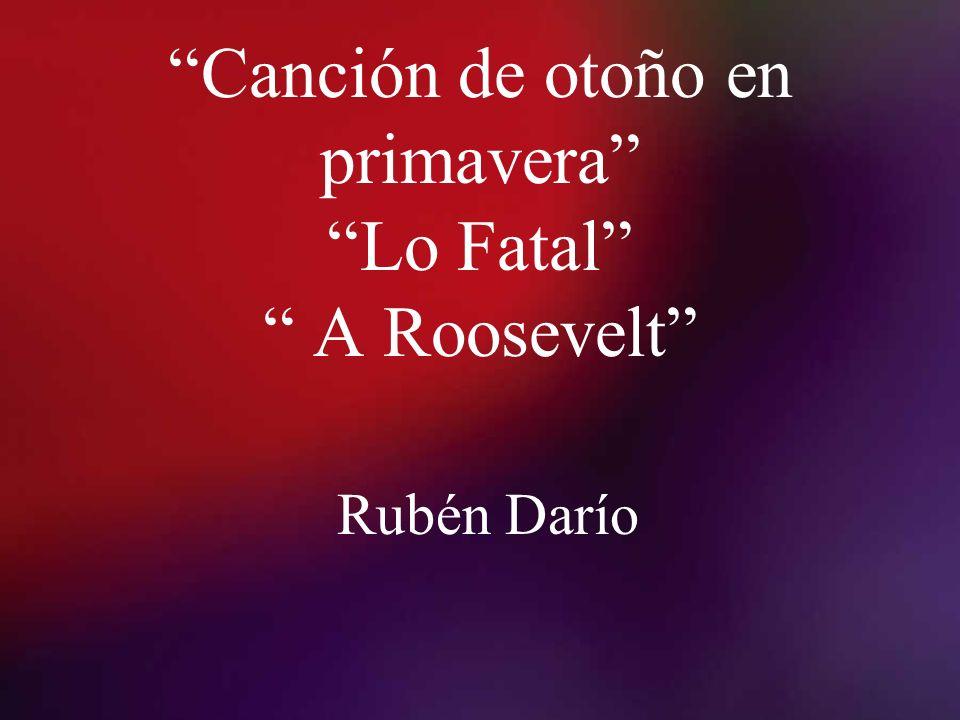 Canción de otoño en primavera Lo Fatal A Roosevelt Rubén Darío