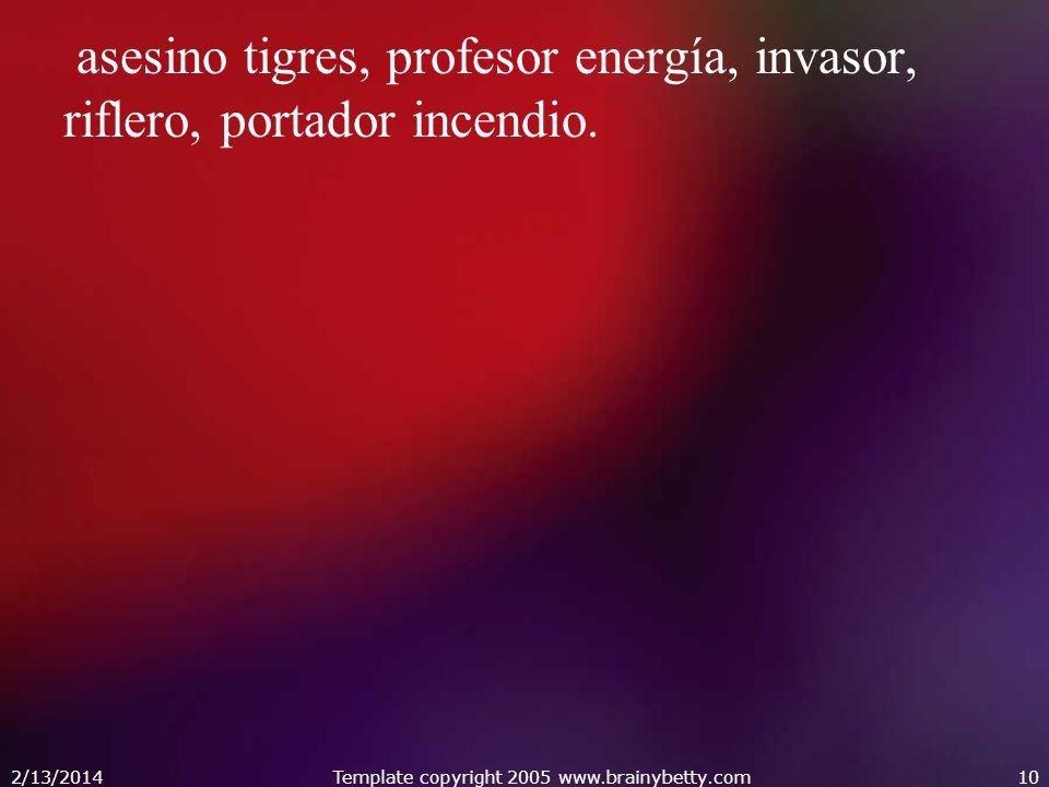 asesino tigres, profesor energía, invasor, riflero, portador incendio. 2/13/2014Template copyright 2005 www.brainybetty.com10