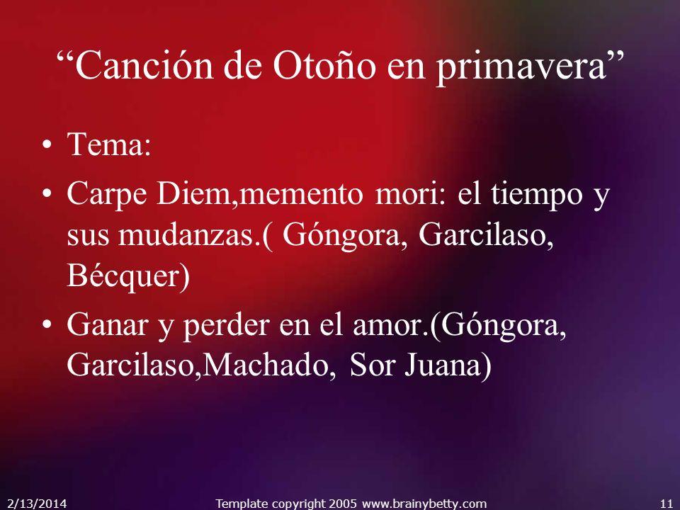 Canción de Otoño en primavera Tema: Carpe Diem,memento mori: el tiempo y sus mudanzas.( Góngora, Garcilaso, Bécquer) Ganar y perder en el amor.(Góngor