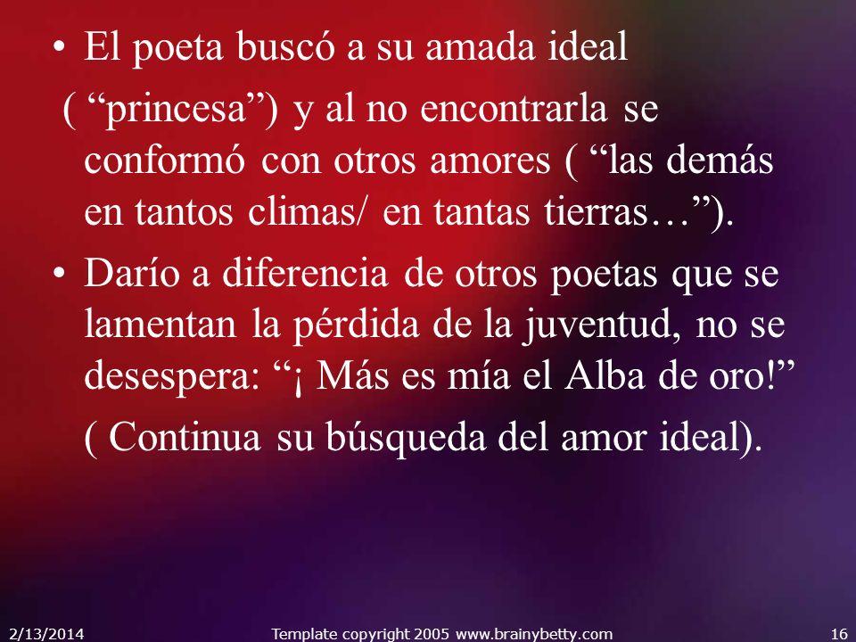 El poeta buscó a su amada ideal ( princesa) y al no encontrarla se conformó con otros amores ( las demás en tantos climas/ en tantas tierras…). Darío