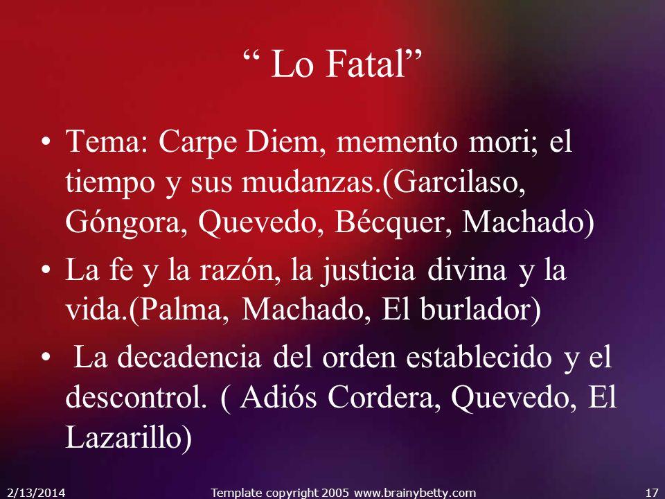 Lo Fatal Tema: Carpe Diem, memento mori; el tiempo y sus mudanzas.(Garcilaso, Góngora, Quevedo, Bécquer, Machado) La fe y la razón, la justicia divina