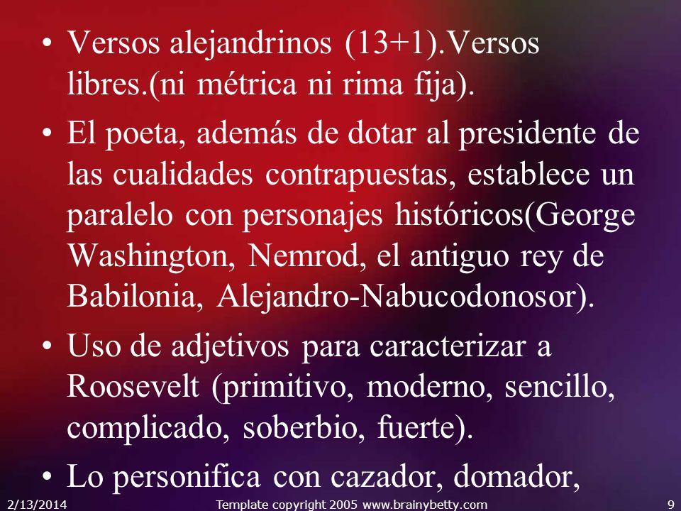 Versos alejandrinos (13+1).Versos libres.(ni métrica ni rima fija). El poeta, además de dotar al presidente de las cualidades contrapuestas, establece