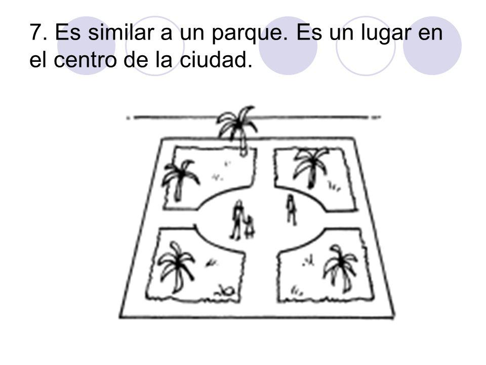7. Es similar a un parque. Es un lugar en el centro de la ciudad.