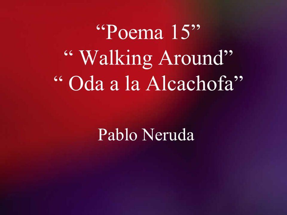 Poema 15 Walking Around Oda a la Alcachofa Pablo Neruda