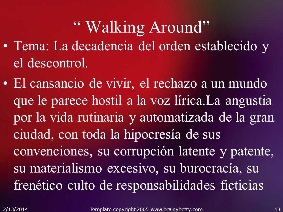Walking Around Tema: La decadencia del orden establecido y el descontrol. El cansancio de vivir, el rechazo a un mundo que le parece hostil a la voz l