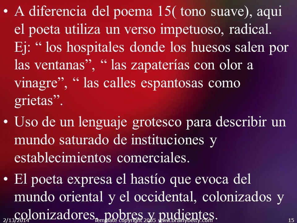 A diferencia del poema 15( tono suave), aqui el poeta utiliza un verso impetuoso, radical. Ej: los hospitales donde los huesos salen por las ventanas,
