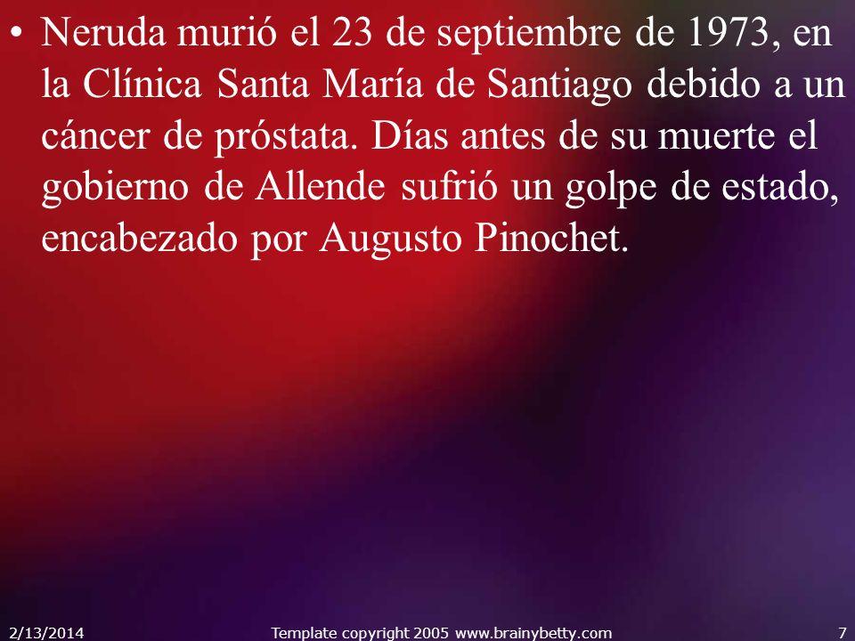 Neruda murió el 23 de septiembre de 1973, en la Clínica Santa María de Santiago debido a un cáncer de próstata. Días antes de su muerte el gobierno de