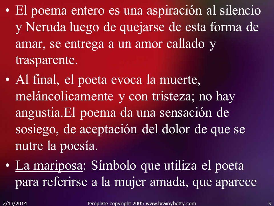 El poema entero es una aspiración al silencio y Neruda luego de quejarse de esta forma de amar, se entrega a un amor callado y trasparente. Al final,