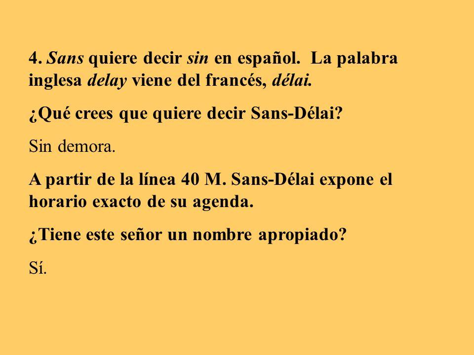 4. Sans quiere decir sin en español. La palabra inglesa delay viene del francés, délai. ¿Qué crees que quiere decir Sans-Délai? Sin demora. A partir d