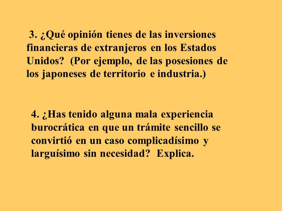 3. ¿Qué opinión tienes de las inversiones financieras de extranjeros en los Estados Unidos? (Por ejemplo, de las posesiones de los japoneses de territ