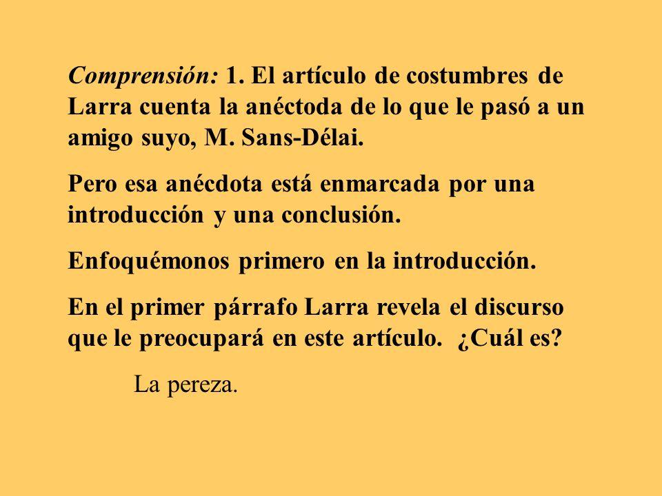 Comprensión: 1. El artículo de costumbres de Larra cuenta la anéctoda de lo que le pasó a un amigo suyo, M. Sans-Délai. Pero esa anécdota está enmarca
