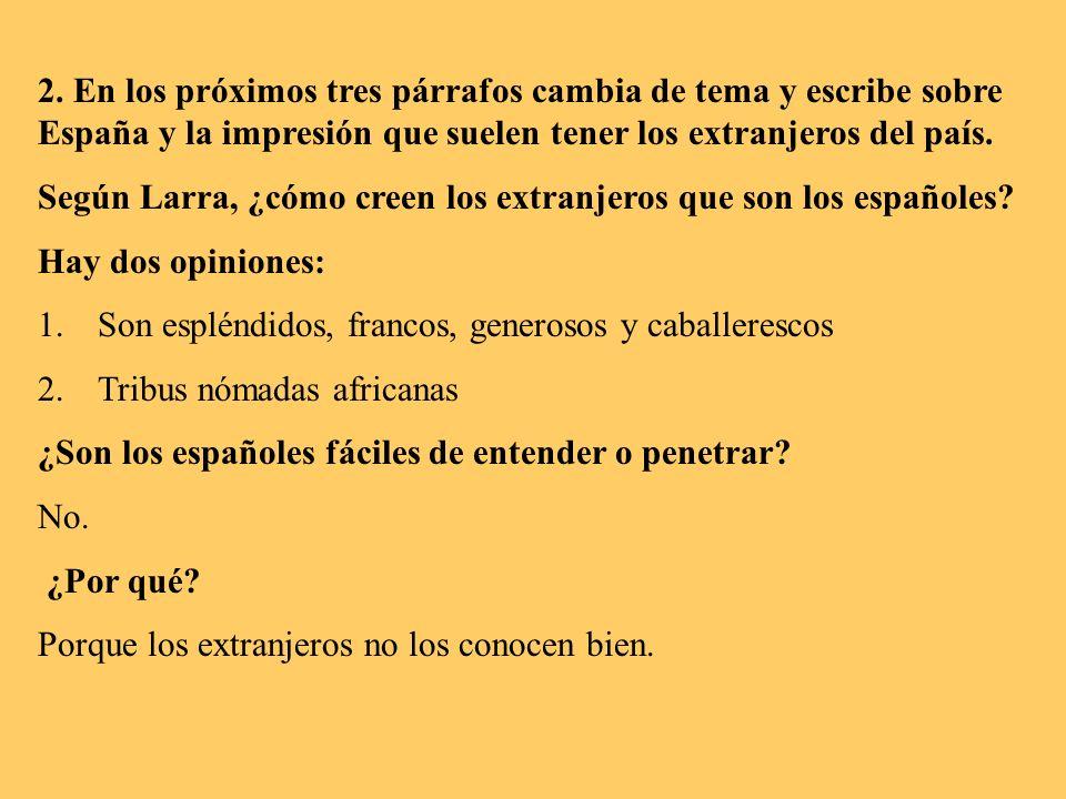 2. En los próximos tres párrafos cambia de tema y escribe sobre España y la impresión que suelen tener los extranjeros del país. Según Larra, ¿cómo cr