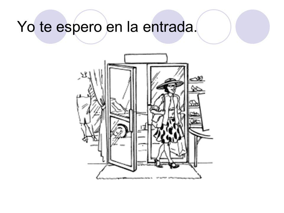 Yo te espero en la entrada.