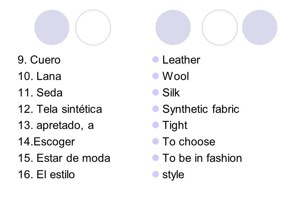 9. Cuero 10. Lana 11. Seda 12. Tela sintética 13. apretado, a 14.Escoger 15. Estar de moda 16. El estilo Leather Wool Silk Synthetic fabric Tight To c