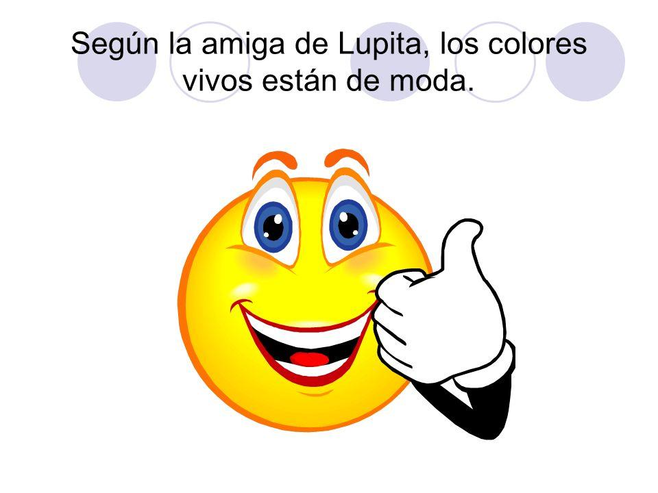 Según la amiga de Lupita, los colores vivos están de moda.